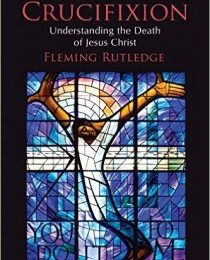 10 Reasons You Should Read Fleming Rutledge's 'The Crucifixion'
